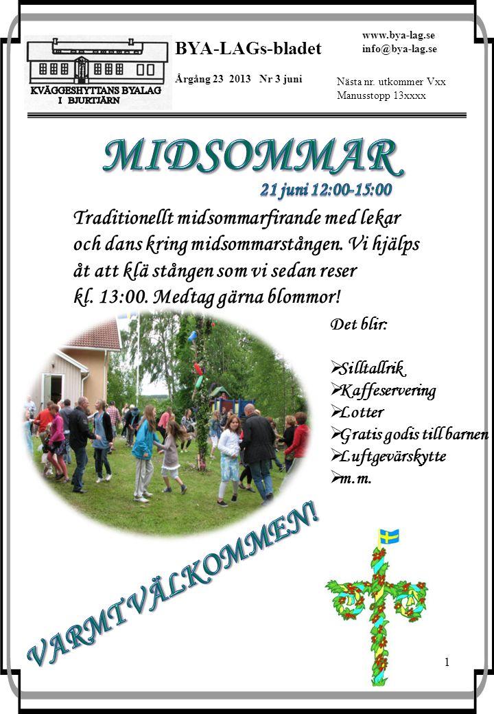 1 BYA-LAGs-bladet Årgång 23 2013 Nr 3 juni www.bya-lag.se info@bya-lag.se Nästa nr. utkommer Vxx Manusstopp 13xxxx Traditionellt midsommarfirande med