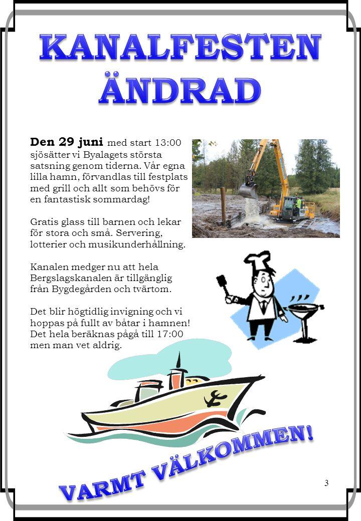 3 Den 29 juni med start 13:00 sjösätter vi Byalagets största satsning genom tiderna. Vår egna lilla hamn, förvandlas till festplats med grill och allt