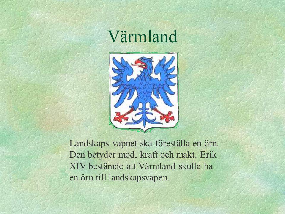 Värmland Landskaps vapnet ska föreställa en örn. Den betyder mod, kraft och makt. Erik XIV bestämde att Värmland skulle ha en örn till landskapsvapen.