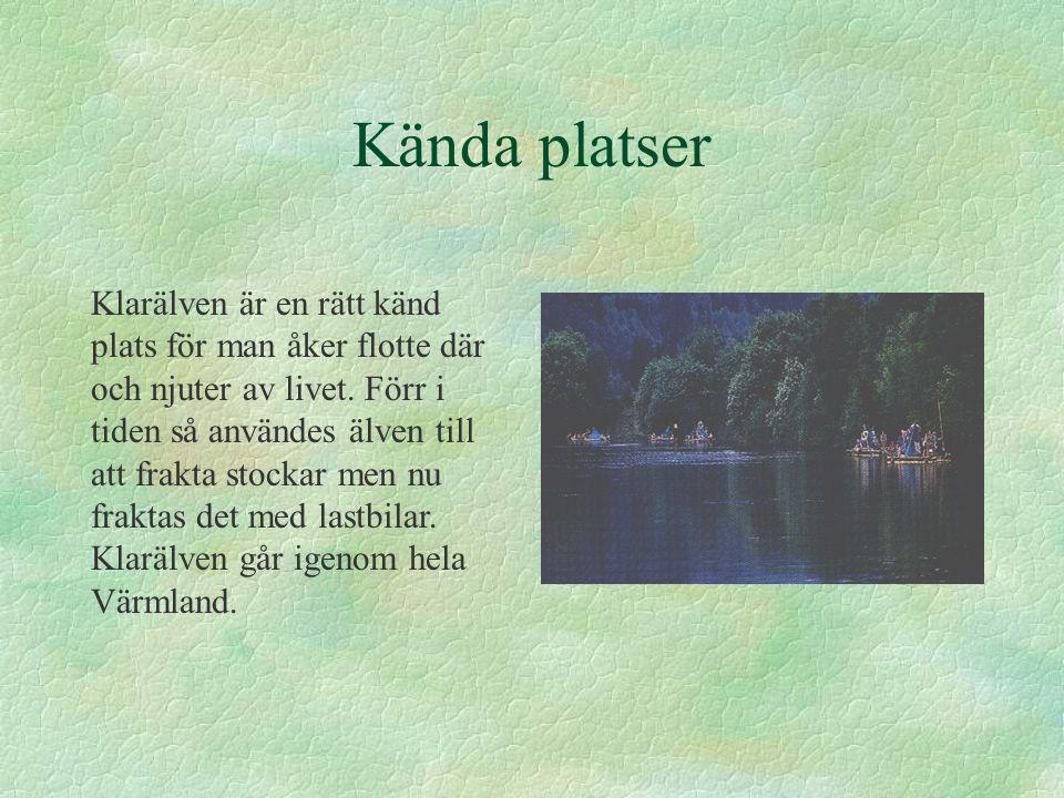 Kända platser Klarälven är en rätt känd plats för man åker flotte där och njuter av livet. Förr i tiden så användes älven till att frakta stockar men