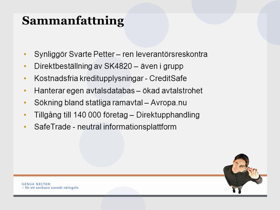 Sammanfattning Synliggör Svarte Petter – ren leverantörsreskontra Direktbeställning av SK4820 – även i grupp Kostnadsfria kreditupplysningar - CreditSafe Hanterar egen avtalsdatabas – ökad avtalstrohet Sökning bland statliga ramavtal – Avropa.nu Tillgång till 140 000 företag – Direktupphandling SafeTrade - neutral informationsplattform