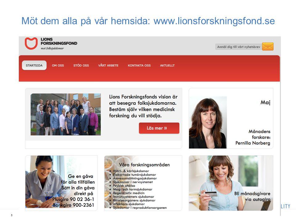 5 Möt dem alla på vår hemsida: www.lionsforskningsfond.se