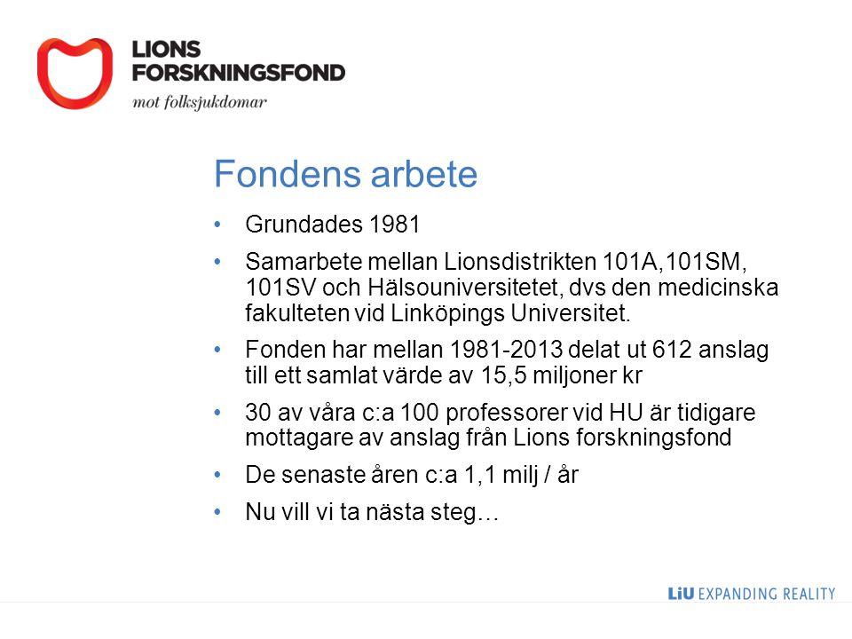 Fondens arbete Grundades 1981 Samarbete mellan Lionsdistrikten 101A,101SM, 101SV och Hälsouniversitetet, dvs den medicinska fakulteten vid Linköpings Universitet.