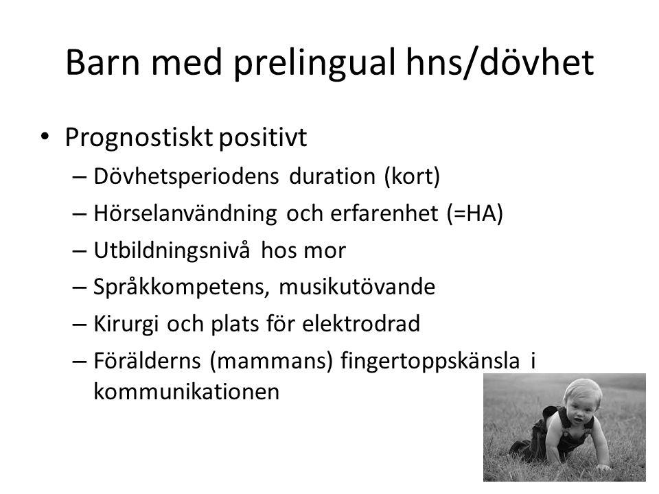 Barn med prelingual hns/dövhet Prognostiskt positivt – Dövhetsperiodens duration (kort) – Hörselanvändning och erfarenhet (=HA) – Utbildningsnivå hos