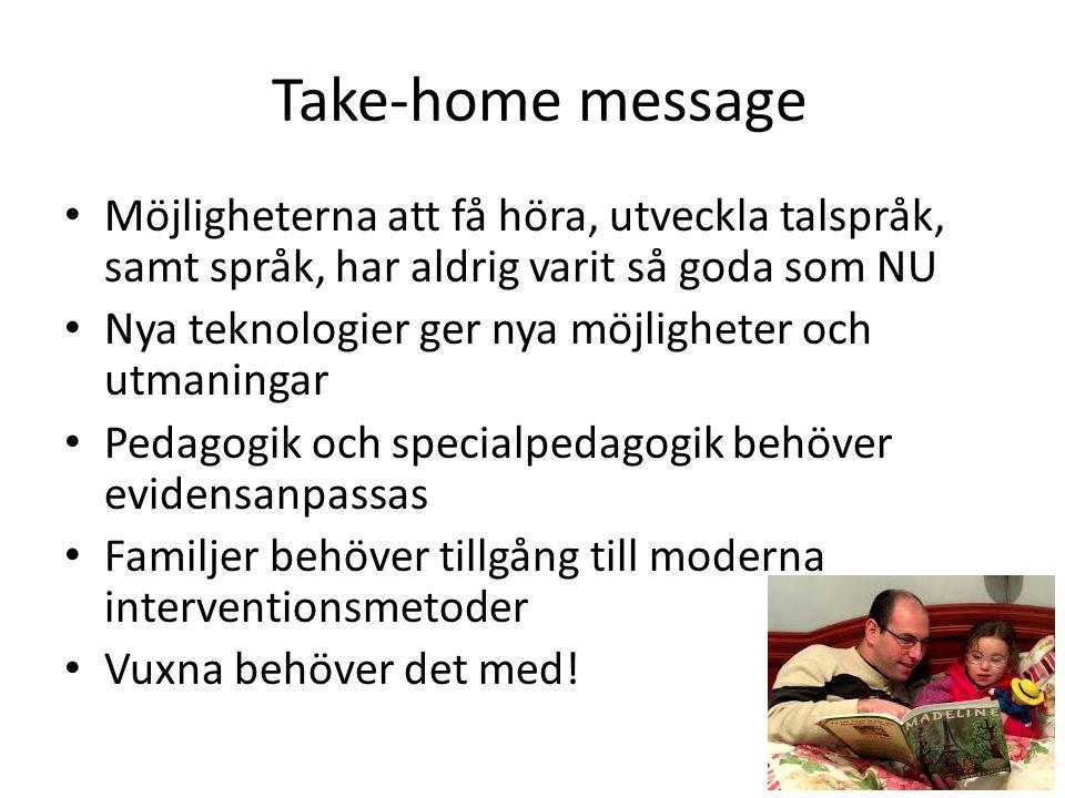 Take-home message Möjligheterna att få höra, utveckla talspråk, samt språk, har aldrig varit så goda som NU Nya teknologier ger nya möjligheter och ut