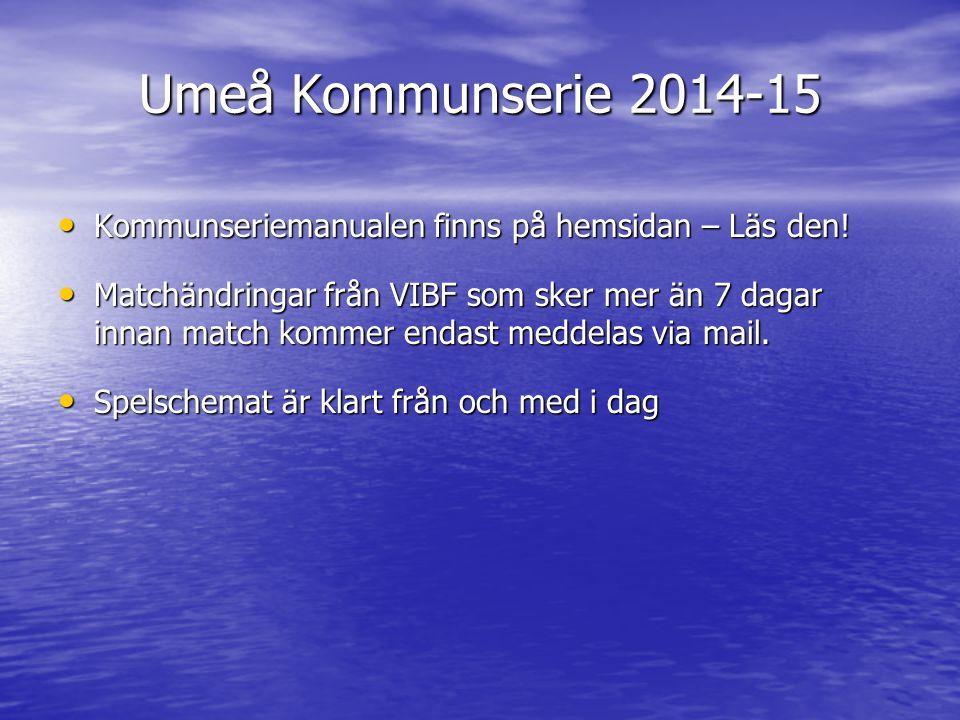 Umeå Kommunserie 2014-15 Kommunseriemanualen finns på hemsidan – Läs den! Kommunseriemanualen finns på hemsidan – Läs den! Matchändringar från VIBF so