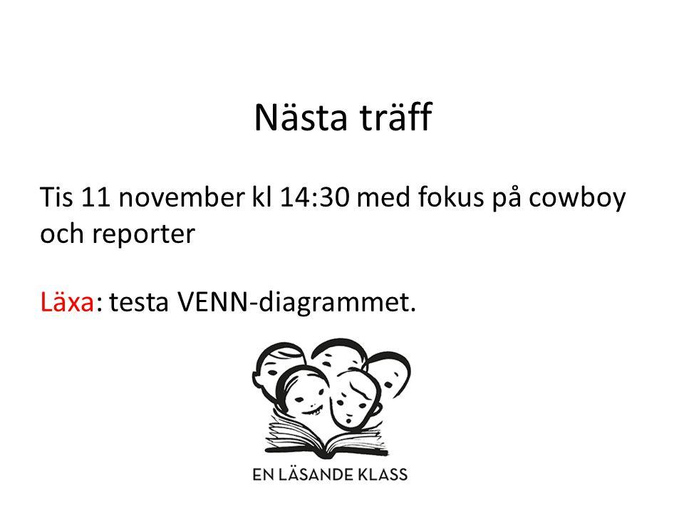 Nästa träff Tis 11 november kl 14:30 med fokus på cowboy och reporter Läxa: testa VENN-diagrammet.