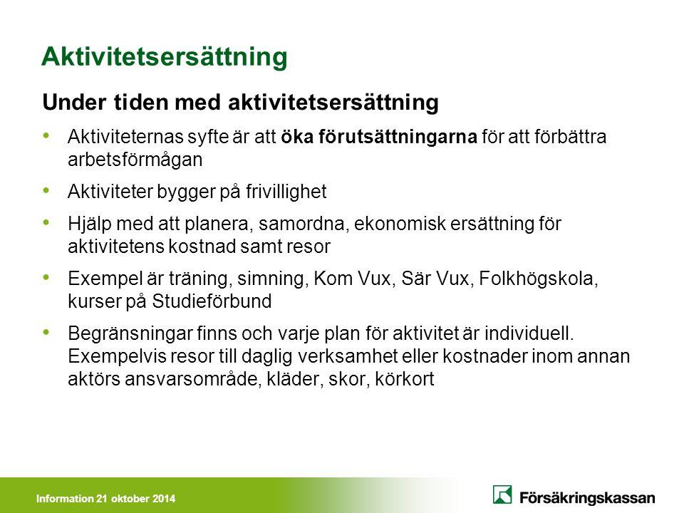 Information 21 oktober 2014 Aktivitetsersättning Under tiden med aktivitetsersättning Aktiviteternas syfte är att öka förutsättningarna för att förbät