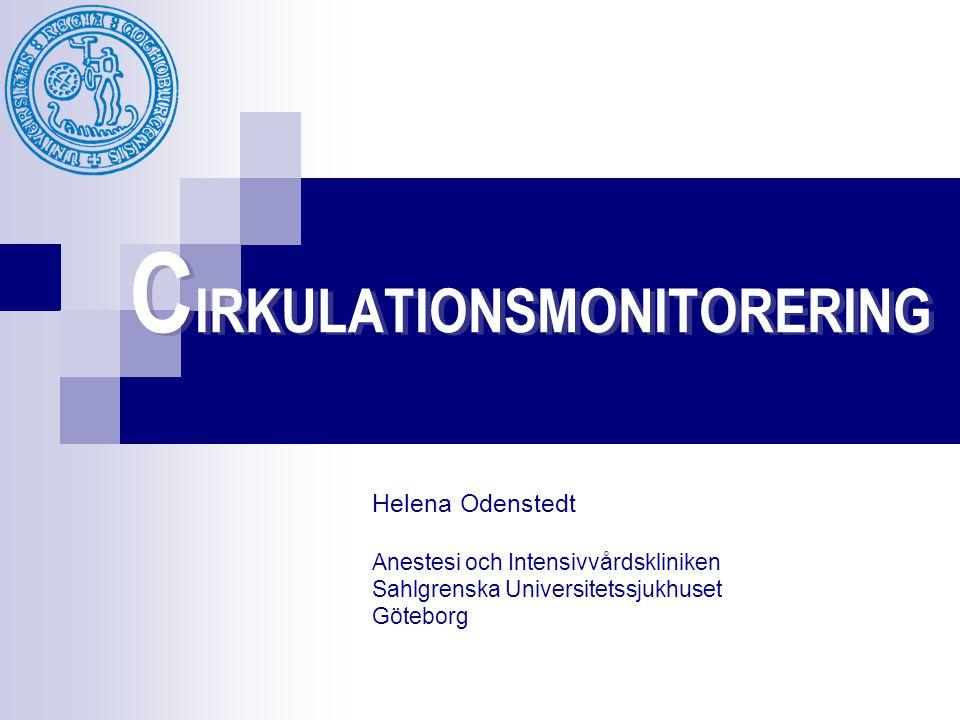 C IRKULATIONSMONITORERING Helena Odenstedt Anestesi och Intensivvårdskliniken Sahlgrenska Universitetssjukhuset Göteborg