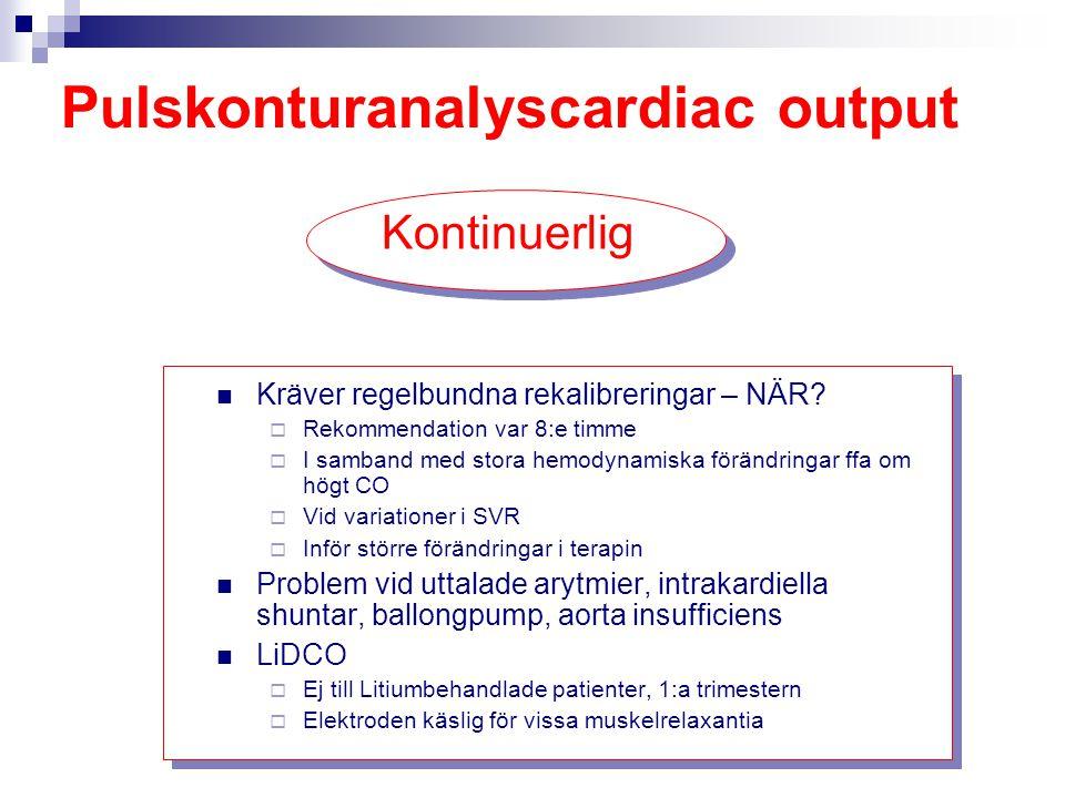 Pulskonturanalyscardiac output Kräver regelbundna rekalibreringar – NÄR?  Rekommendation var 8:e timme  I samband med stora hemodynamiska förändring