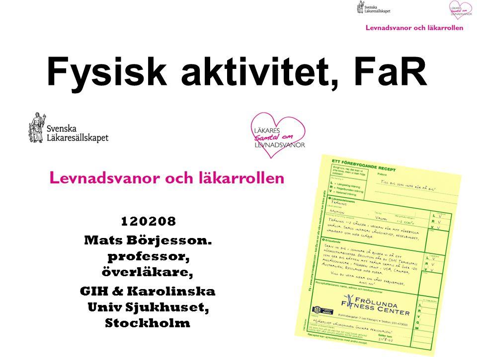 Fysisk aktivitet, FaR 120208 Mats Börjesson. professor, överläkare, GIH & Karolinska Univ Sjukhuset, Stockholm