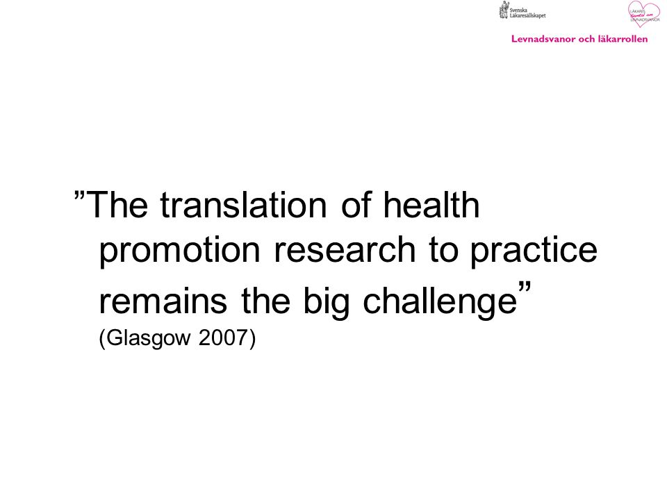 The translation of health promotion research to practice remains the big challenge (Glasgow 2007)