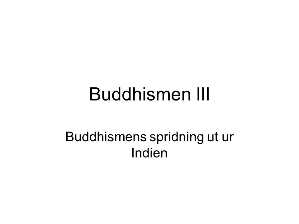 Buddhismen III Buddhismens spridning ut ur Indien