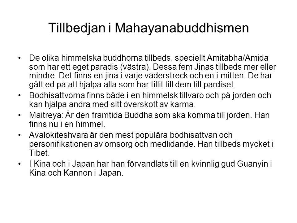 Tillbedjan i Mahayanabuddhismen De olika himmelska buddhorna tillbeds, speciellt Amitabha/Amida som har ett eget paradis (västra). Dessa fem Jinas til