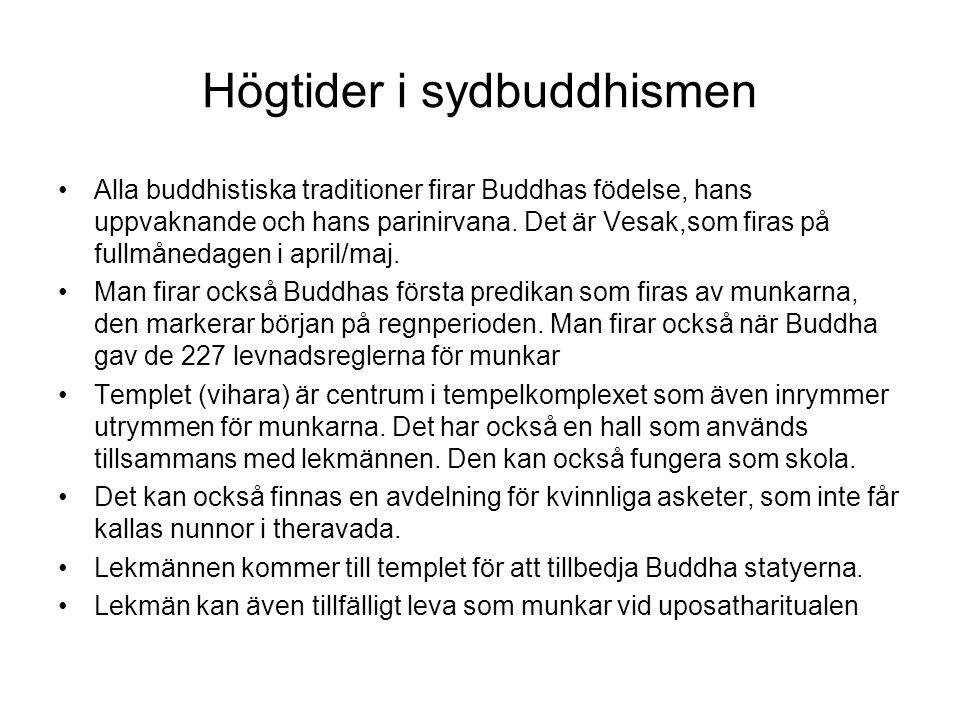 Högtider i sydbuddhismen Alla buddhistiska traditioner firar Buddhas födelse, hans uppvaknande och hans parinirvana. Det är Vesak,som firas på fullmån