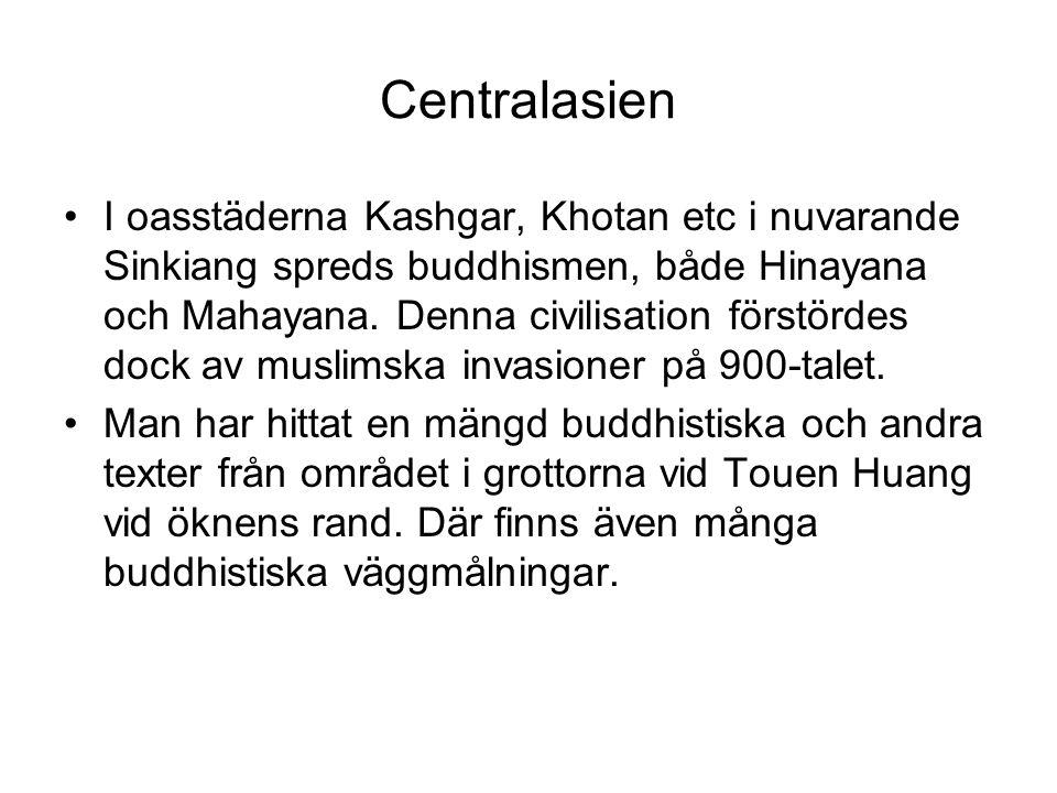 Centralasien I oasstäderna Kashgar, Khotan etc i nuvarande Sinkiang spreds buddhismen, både Hinayana och Mahayana. Denna civilisation förstördes dock
