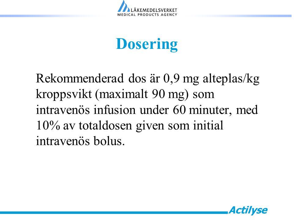 Actilyse Dosering Rekommenderad dos är 0,9 mg alteplas/kg kroppsvikt (maximalt 90 mg) som intravenös infusion under 60 minuter, med 10% av totaldosen given som initial intravenös bolus.