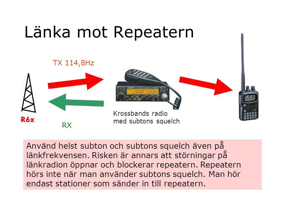 Länka mot Repeatern RX TX 114,8Hz Använd helst subton och subtons squelch även på länkfrekvensen. Risken är annars att störningar på länkradion öppnar