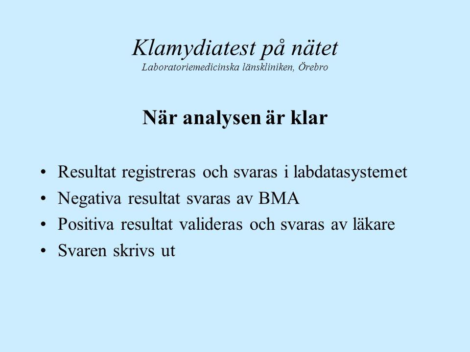 När analysen är klar Resultat registreras och svaras i labdatasystemet Negativa resultat svaras av BMA Positiva resultat valideras och svaras av läkar