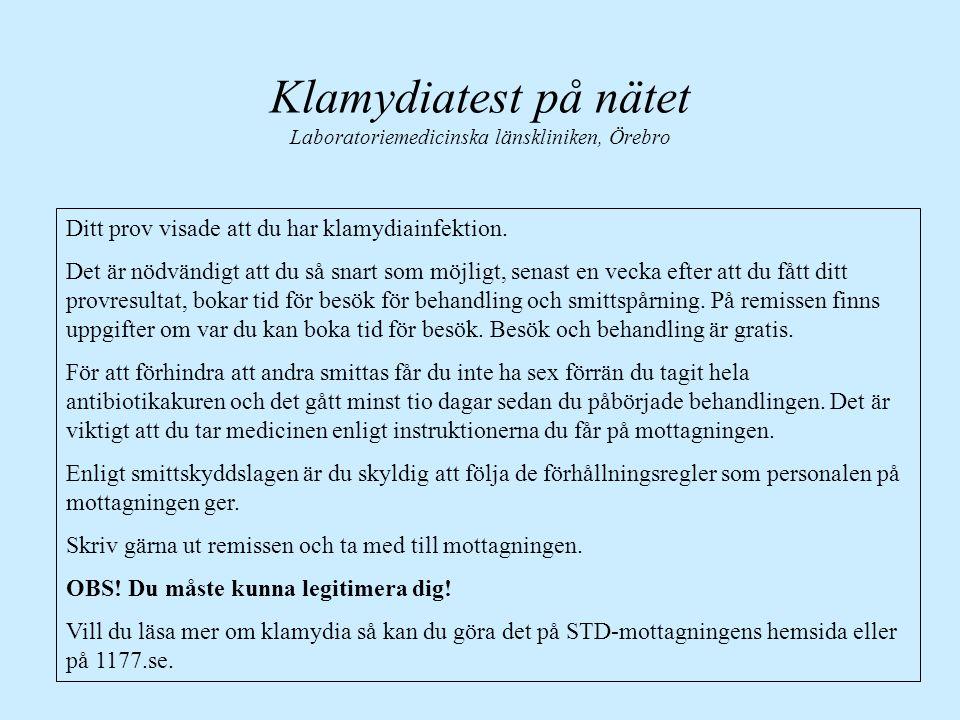 Klamydiatest på nätet Laboratoriemedicinska länskliniken, Örebro Ditt prov visade att du har klamydiainfektion. Det är nödvändigt att du så snart som