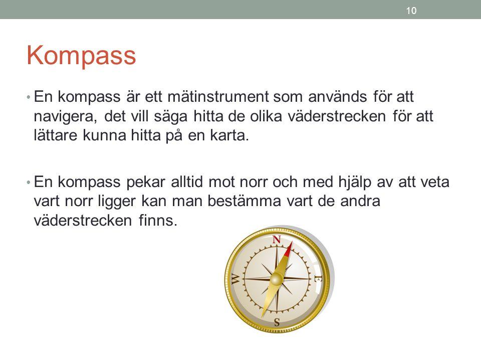 10 Kompass En kompass är ett mätinstrument som används för att navigera, det vill säga hitta de olika väderstrecken för att lättare kunna hitta på en karta.