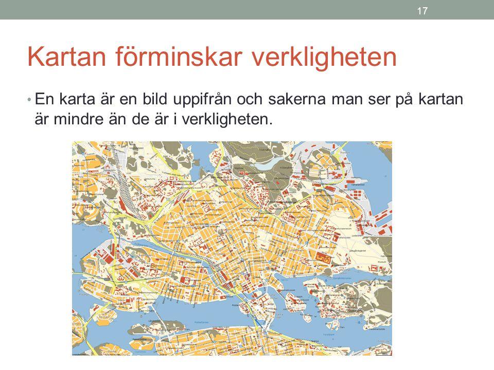 17 Kartan förminskar verkligheten En karta är en bild uppifrån och sakerna man ser på kartan är mindre än de är i verkligheten.