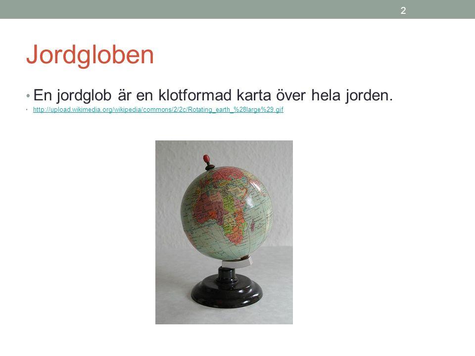 2 Jordgloben En jordglob är en klotformad karta över hela jorden.