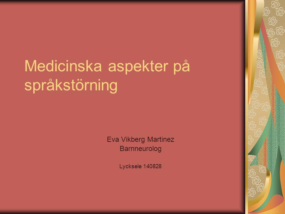 Medicinska aspekter på språkstörning Eva Vikberg Martinez Barnneurolog Lycksele 140828