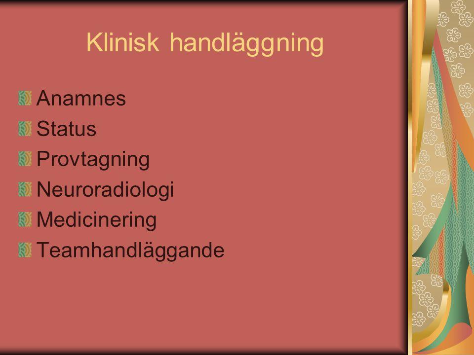 Klinisk handläggning Anamnes Status Provtagning Neuroradiologi Medicinering Teamhandläggande