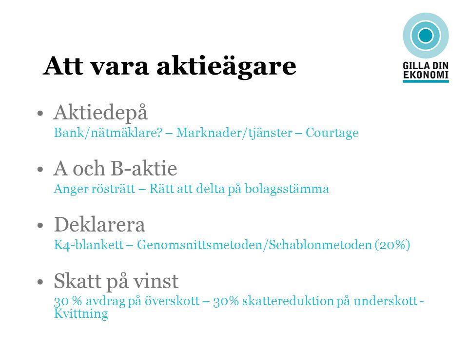 Att vara aktieägare Aktiedepå Bank/nätmäklare? – Marknader/tjänster – Courtage A och B-aktie Anger rösträtt – Rätt att delta på bolagsstämma Deklarera
