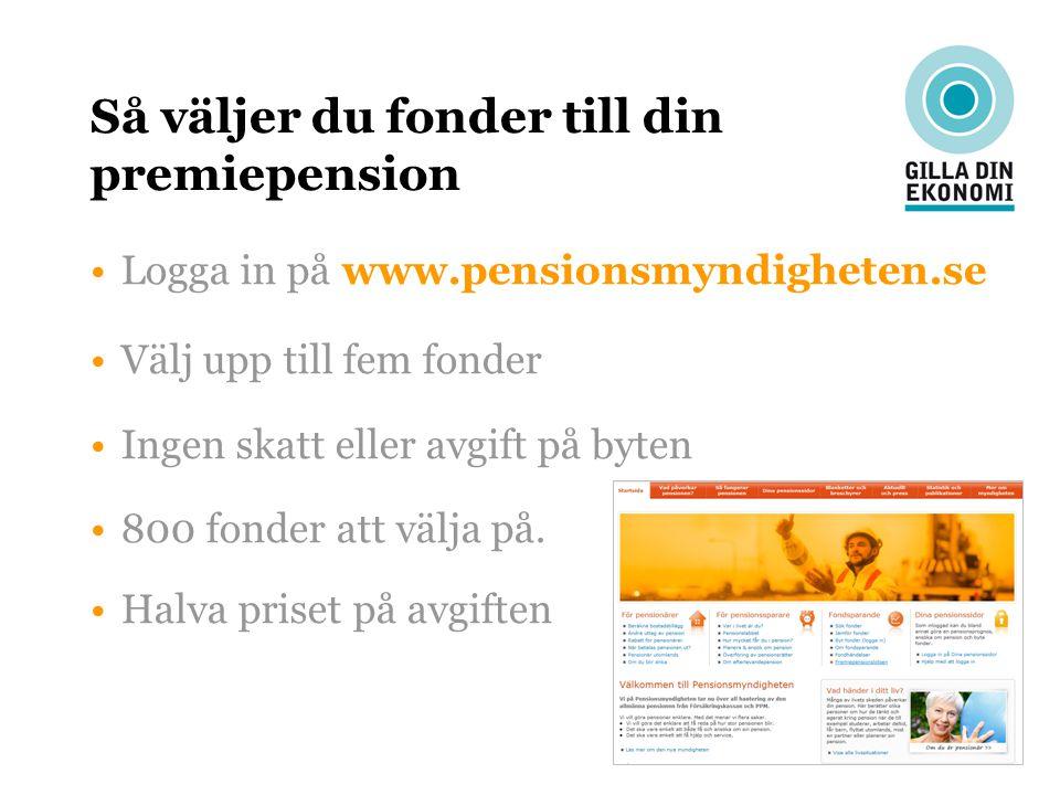 Så väljer du fonder till din premiepension Logga in på www.pensionsmyndigheten.se Välj upp till fem fonder Ingen skatt eller avgift på byten 800 fonde