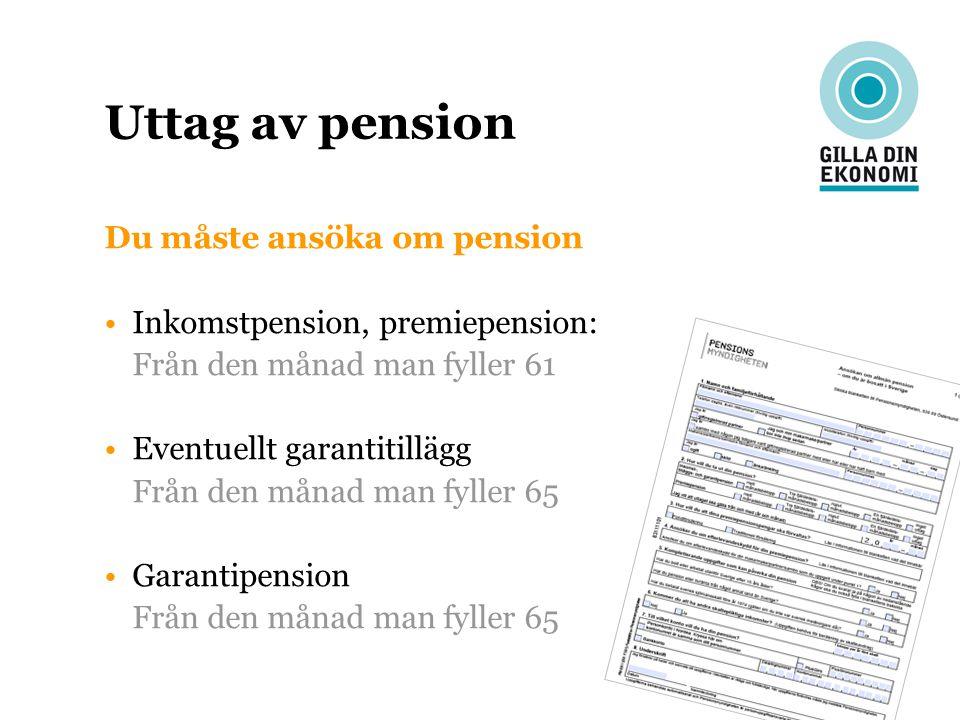 Uttag av pension Du måste ansöka om pension Inkomstpension, premiepension: Från den månad man fyller 61 Eventuellt garantitillägg Från den månad man f