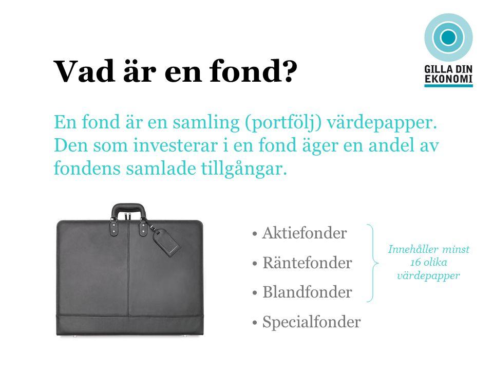 Vad är en fond? En fond är en samling (portfölj) värdepapper. Den som investerar i en fond äger en andel av fondens samlade tillgångar. Aktiefonder Rä