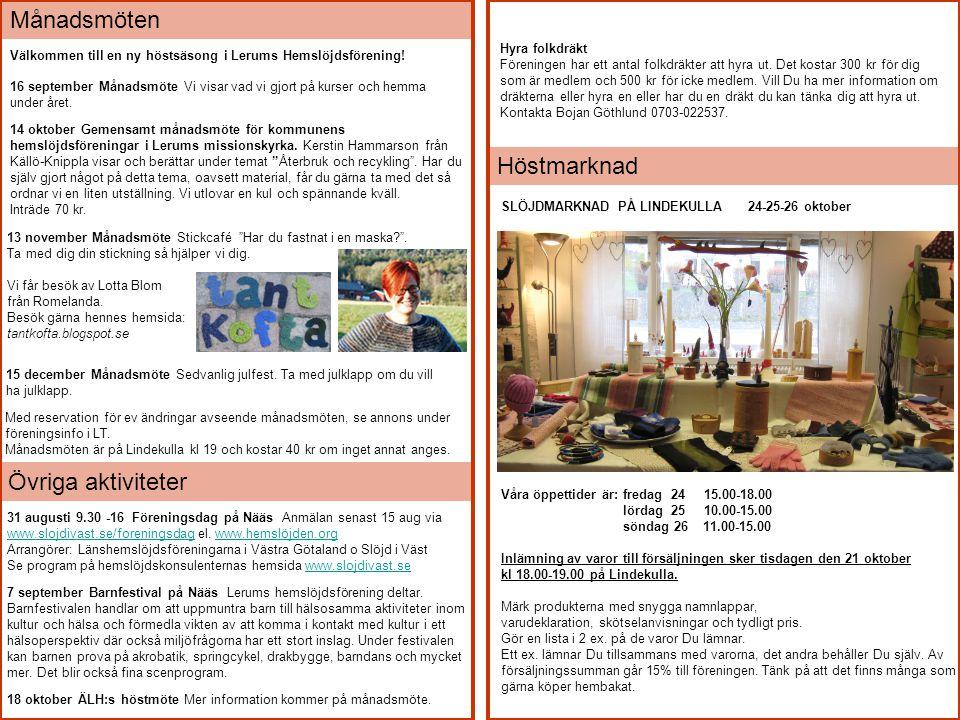 Välkommen till en ny höstsäsong i Lerums Hemslöjdsförening! Med reservation för ev ändringar avseende månadsmöten, se annons under föreningsinfo i LT.