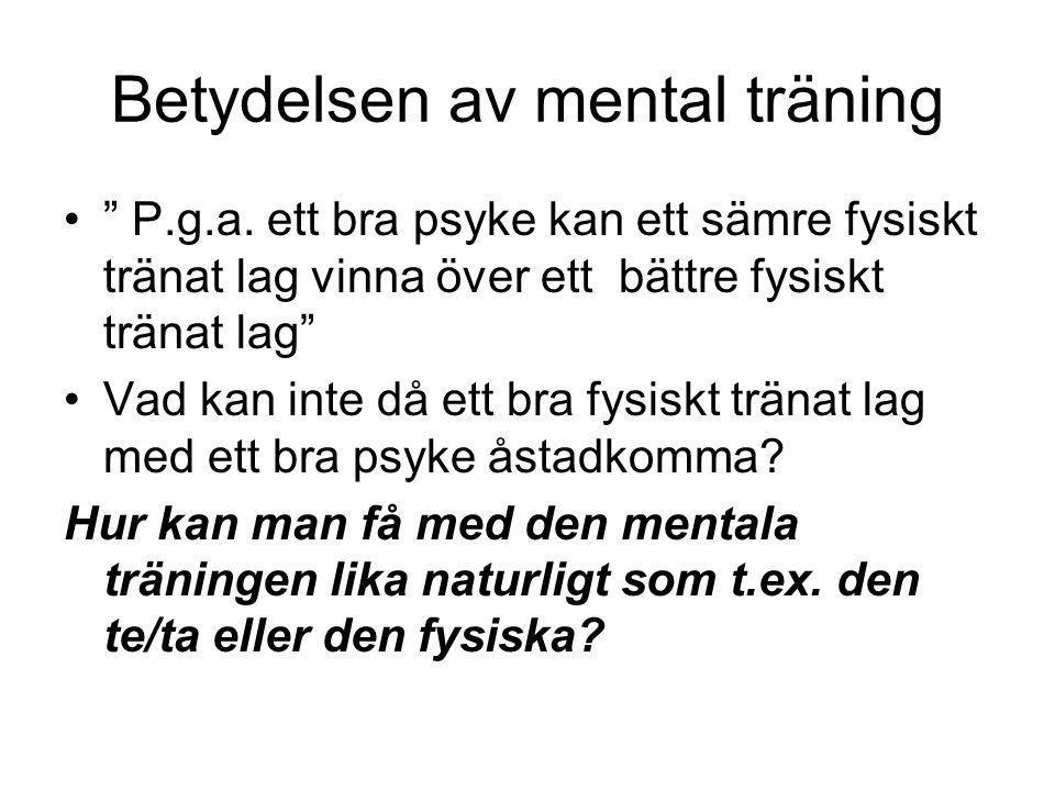 """Betydelsen av mental träning """" P.g.a. ett bra psyke kan ett sämre fysiskt tränat lag vinna över ett bättre fysiskt tränat lag"""" Vad kan inte då ett bra"""