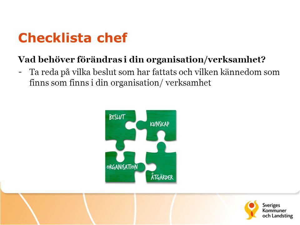 Checklista chef Vad behöver förändras i din organisation/verksamhet? - Ta reda på vilka beslut som har fattats och vilken kännedom som finns som finns