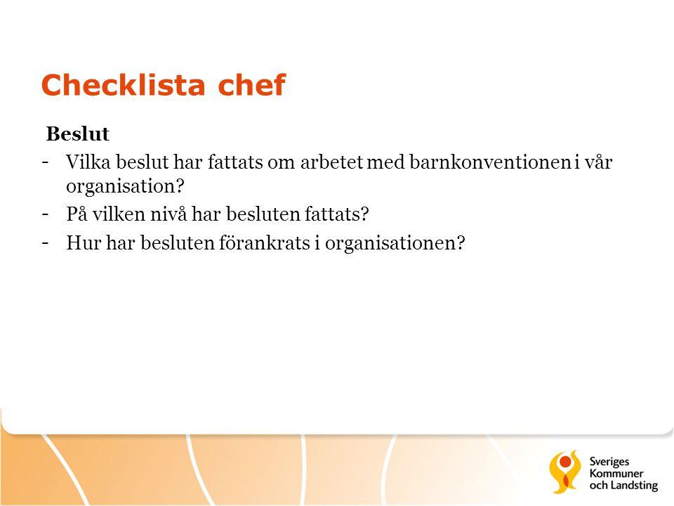 Checklista chef Beslut - Vilka beslut har fattats om arbetet med barnkonventionen i vår organisation? - På vilken nivå har besluten fattats? - Hur har
