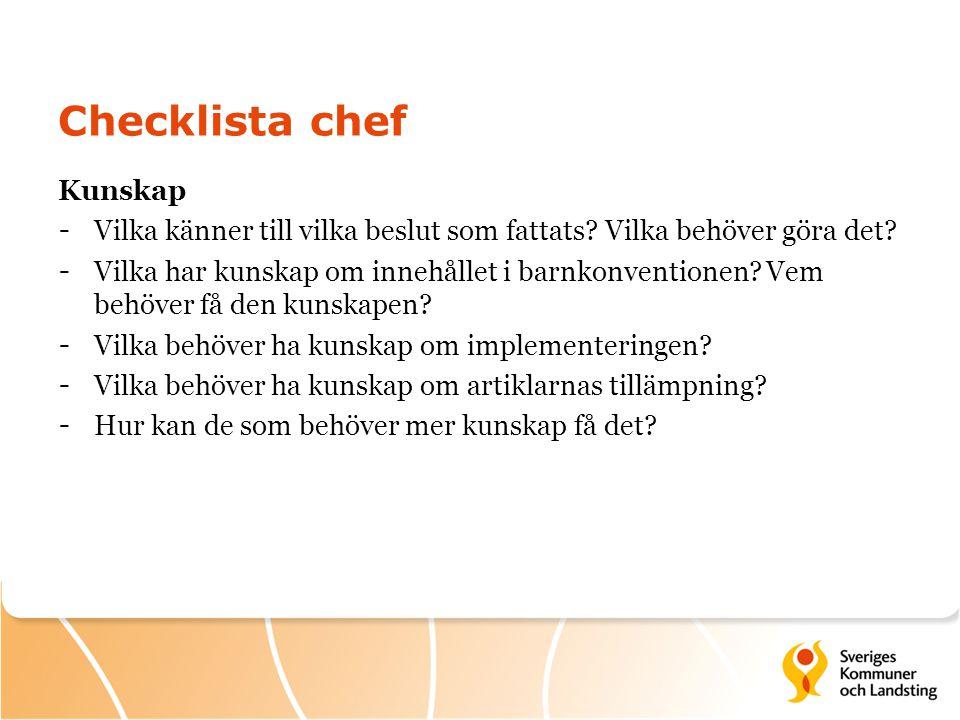 Checklista chef Kunskap - Vilka känner till vilka beslut som fattats? Vilka behöver göra det? - Vilka har kunskap om innehållet i barnkonventionen? Ve