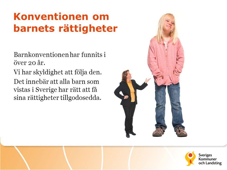Konventionen om barnets rättigheter Barnkonventionen har funnits i över 20 år. Vi har skyldighet att följa den. Det innebär att alla barn som vistas i