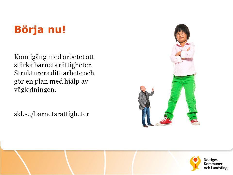 Börja nu! Kom igång med arbetet att stärka barnets rättigheter. Strukturera ditt arbete och gör en plan med hjälp av vägledningen. skl.se/barnetsratti