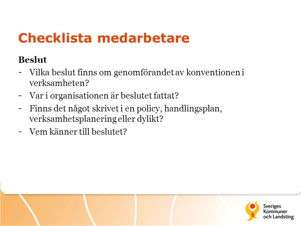 Checklista medarbetare Beslut - Vilka beslut finns om genomförandet av konventionen i verksamheten? - Var i organisationen är beslutet fattat? - Finns