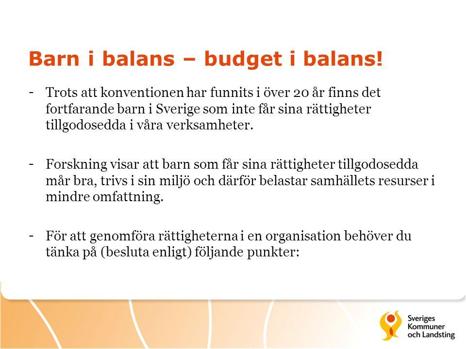 Barn i balans – budget i balans! - Trots att konventionen har funnits i över 20 år finns det fortfarande barn i Sverige som inte får sina rättigheter