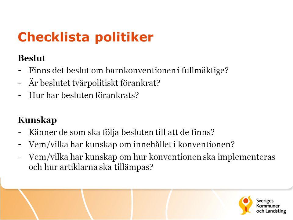 Checklista politiker Beslut - Finns det beslut om barnkonventionen i fullmäktige? - Är beslutet tvärpolitiskt förankrat? - Hur har besluten förankrats