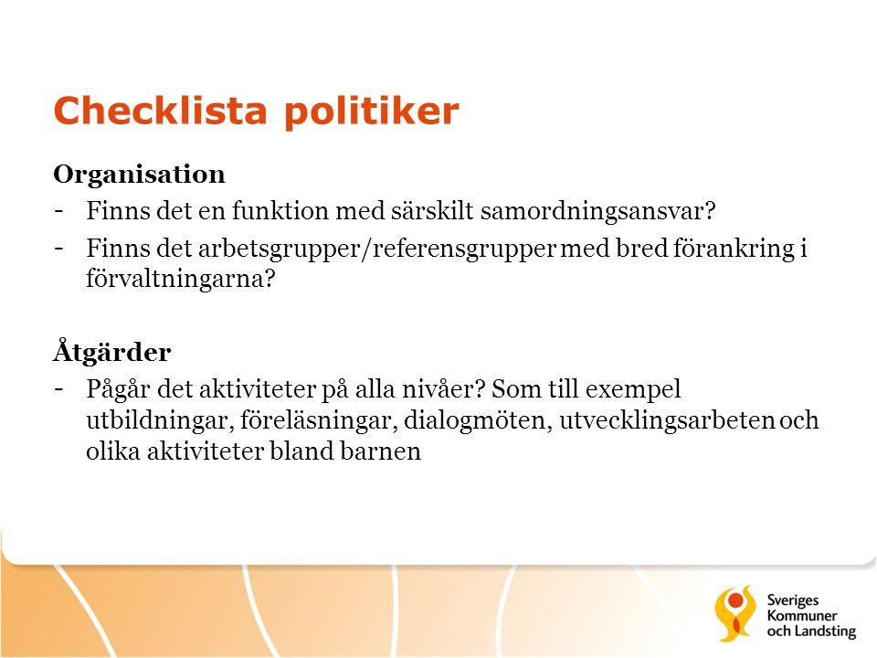 Checklista politiker Organisation - Finns det en funktion med särskilt samordningsansvar? - Finns det arbetsgrupper/referensgrupper med bred förankrin
