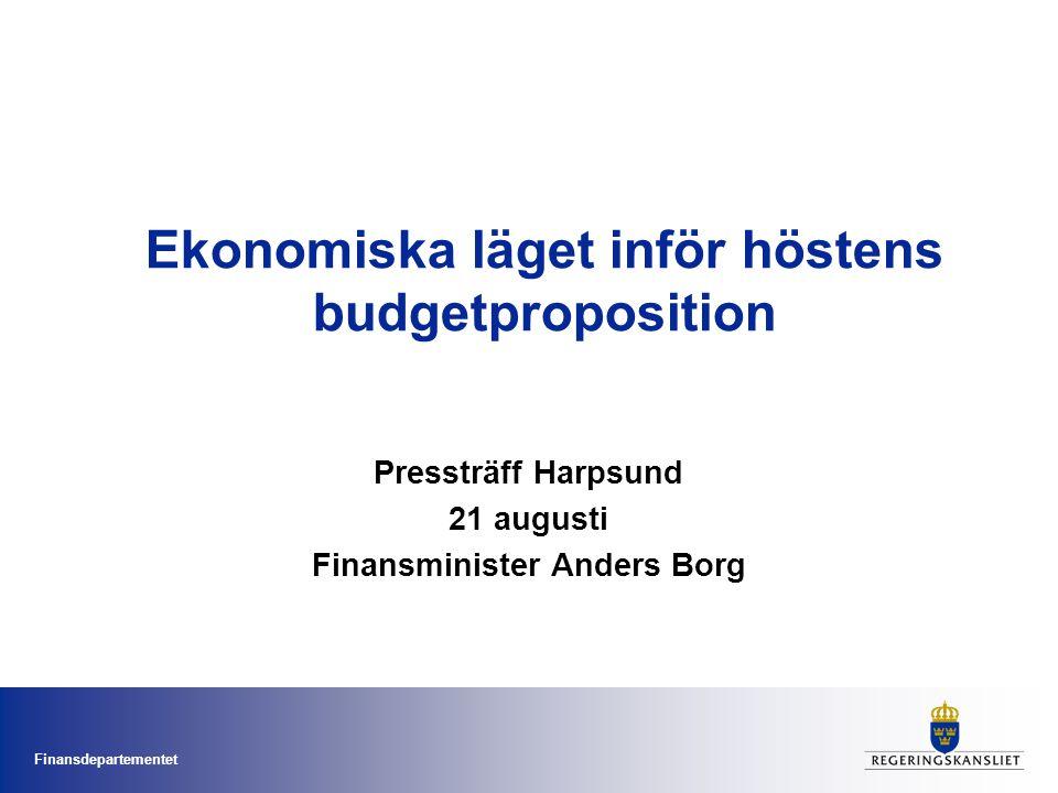 Finansdepartementet Ekonomiska läget inför höstens budgetproposition Pressträff Harpsund 21 augusti Finansminister Anders Borg