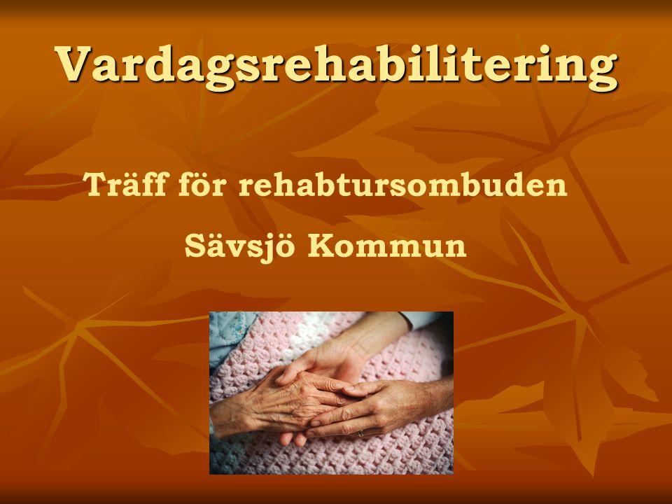 Vardagsrehabilitering Träff för rehabtursombuden Sävsjö Kommun