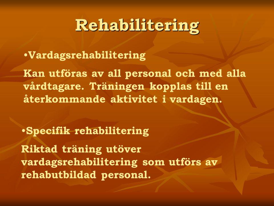 Rehabilitering Vardagsrehabilitering Kan utföras av all personal och med alla vårdtagare. Träningen kopplas till en återkommande aktivitet i vardagen.