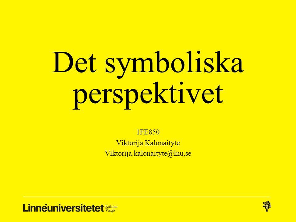 Det symboliska perspektivet 1FE850 Viktorija Kalonaityte Viktorija.kalonaityte@lnu.se