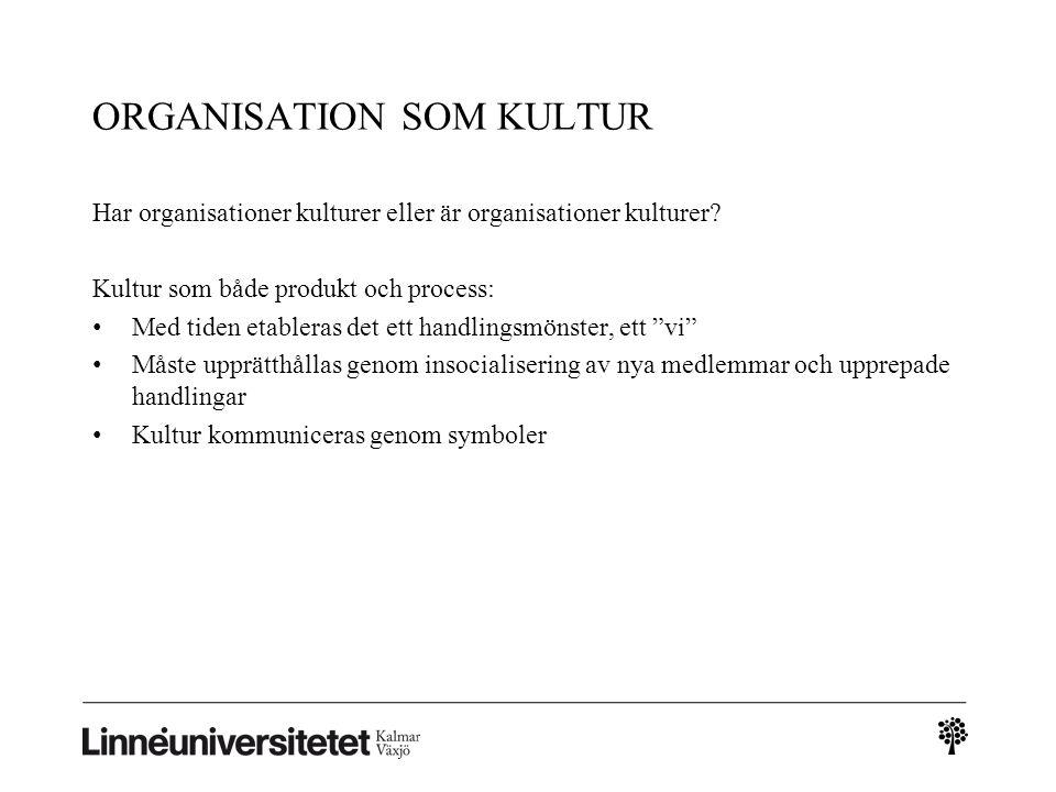 ORGANISATION SOM KULTUR Har organisationer kulturer eller är organisationer kulturer? Kultur som både produkt och process: Med tiden etableras det ett