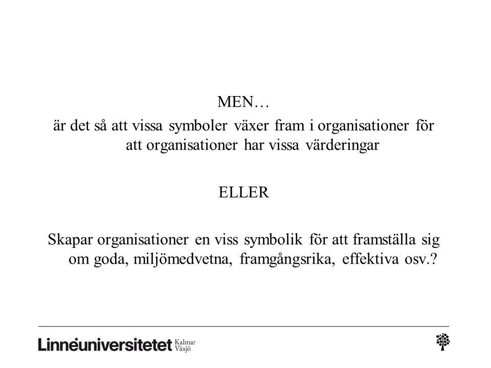 MEN… är det så att vissa symboler växer fram i organisationer för att organisationer har vissa värderingar ELLER Skapar organisationer en viss symboli